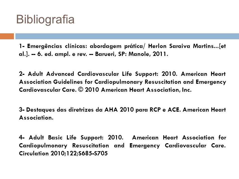 Bibliografia 1- Emergências clínicas: abordagem prática/ Herlon Saraiva Martins...[et al.]. -- 6. ed. ampl. e rev. -- Barueri, SP: Manole, 2011.